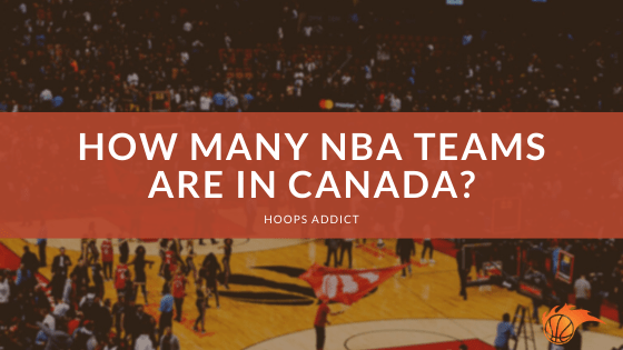 How Many NBA Teams are in Canada