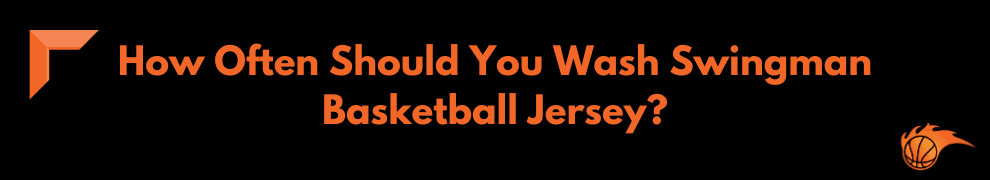How Often Should You Wash Swingman Basketball Jersey