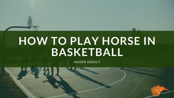 How to Play Horse in Basketball