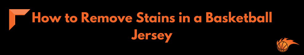 How to Remove Stains in a Basketball Jersey