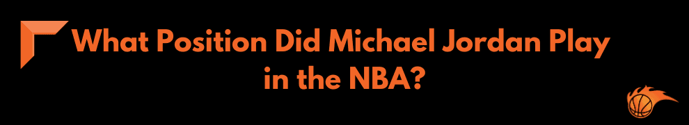 What Position Did Michael Jordan Play in the NBA