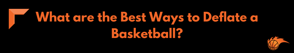 What are the Best Ways to Deflate a Basketball