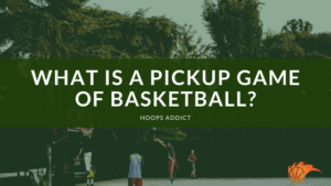 What is Pickup Game of Basketball