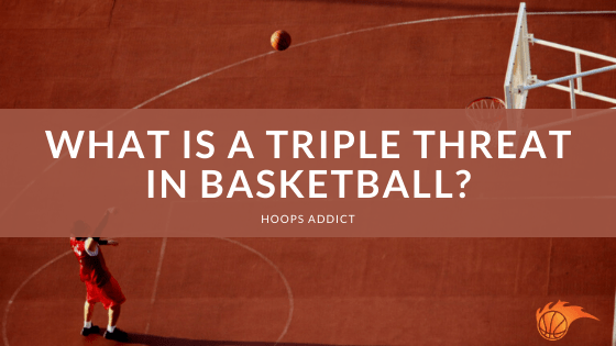 What is a Triple Threat in Basketball