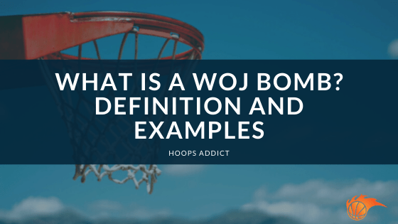 What is a Woj Bomb Definition and Examples
