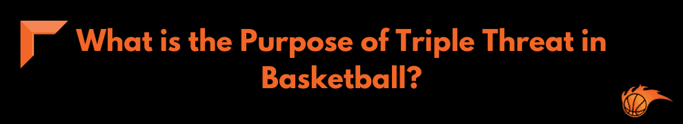 What is the Purpose of Triple Threat in Basketball