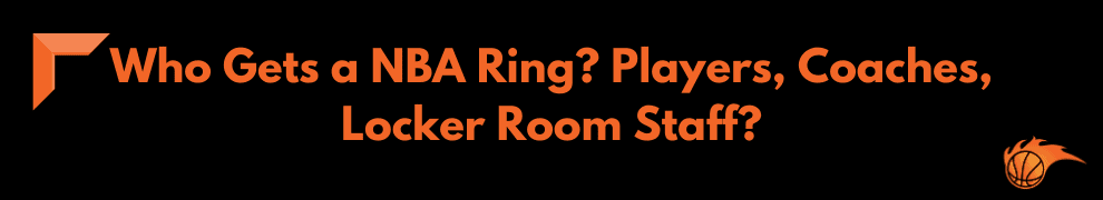 Who Gets a NBA Ring Players, Coaches, Locker Room Staff