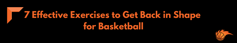 7 Effective Exercises to Get Back in Shape for Basketball