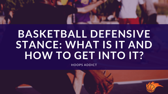 Basketball Defensive Stance What It It and How to Get Into It