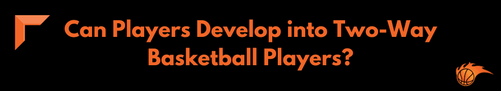 Can Players Develop into Two-Way Basketball Players