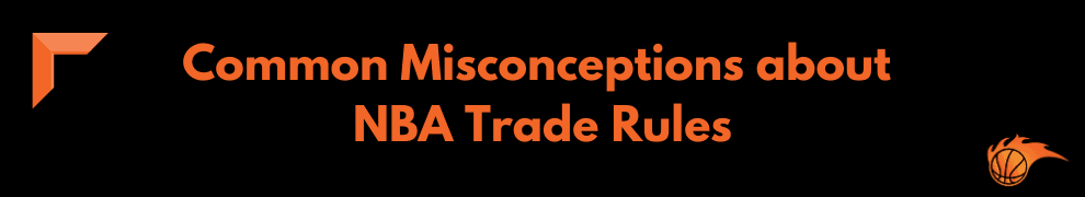 Common Misconceptions about NBA Trade Rules