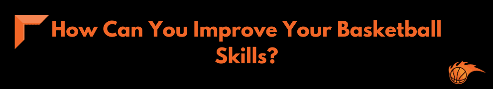How Can You Improve Your Basketball Skills