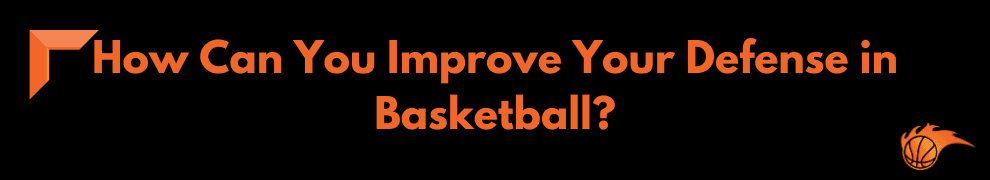 How Can You Improve Your Defense in Basketball