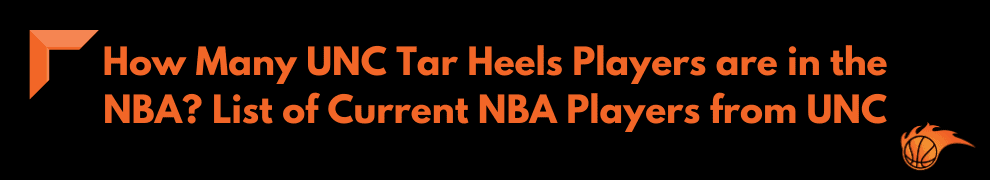 How Many UNC Tar Heels Players are in the NBA List of Current NBA Players from UNC