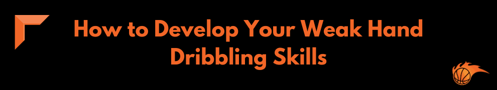 How to Develop Your Weak Hand Dribbling Skills