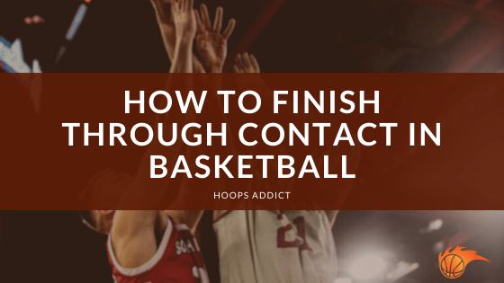 How to Finish Through Contact in Basketball