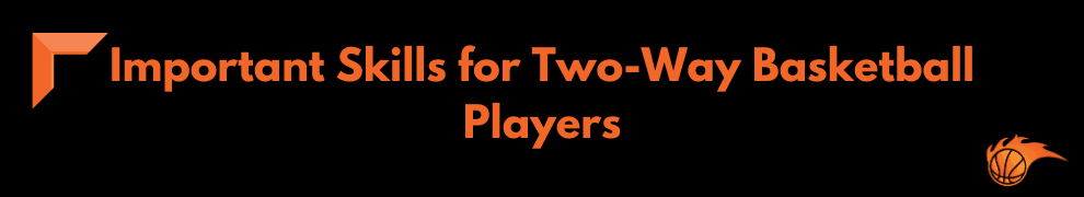 Important Skills for Two-Way Basketball Players