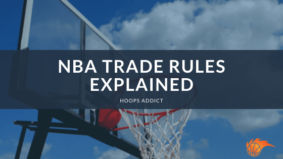 NBA Trade Rules Explained