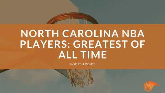North Carolina NBA Players Greatest of All Time