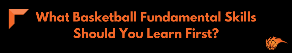 What Basketball Fundamental Skills Should You Learn First