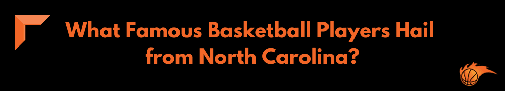 What Famous Basketball Players Hail from North Carolina