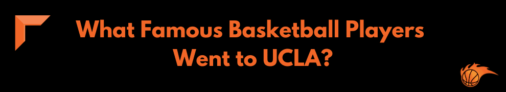 What Famous Basketball Players Went to UCLA