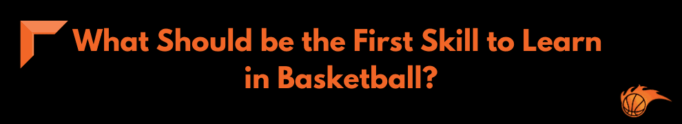 What Should Be the First Skill to Learn in Basketball