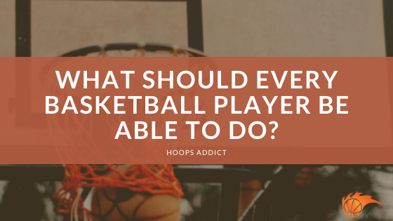What Should Every Basketball Player Be Able to Do