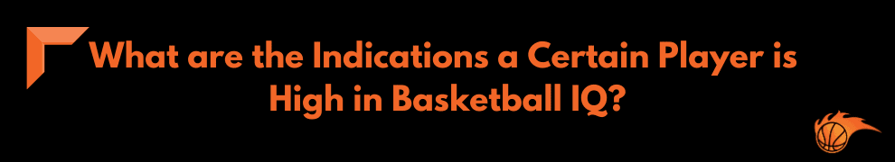 What are the Indications a Certain Player is High in Basketball IQ