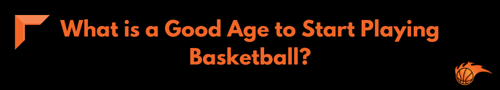 What is a Good Age to Start Playing Basketball