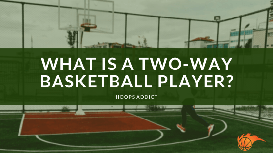 What is a Two-Way Basketball Player