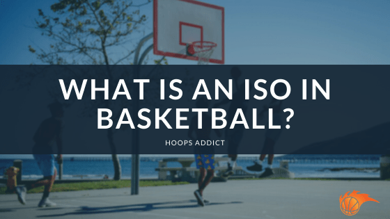 What is an Iso in Basketball