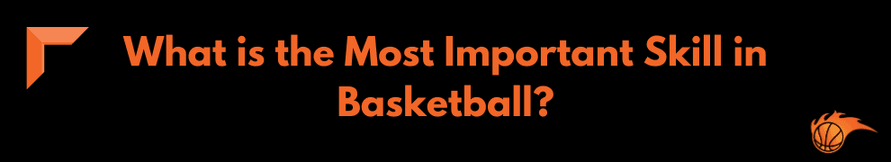 What is the Most Important Skills in Basketball
