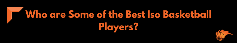Who are Some of the Best Iso Basketball Players