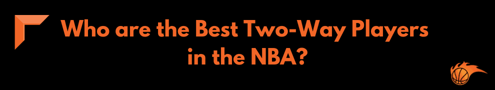 Who are the Best Two-Way Players in the NBA