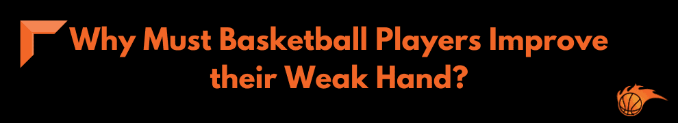 Why Must Basketball Players Improve their Weak Hand