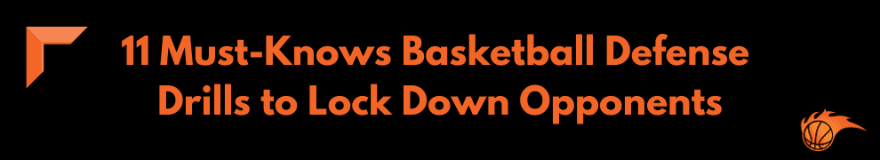 11 Must-Knows Basketball Defense Drills to Lock Down Opponents
