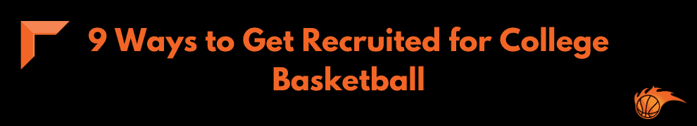 9 Ways to Get Recruited for College Basketball
