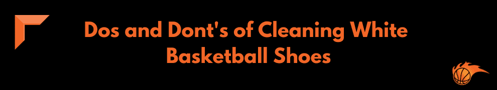 Do's and Dont's of Cleaning White Basketball Shoes
