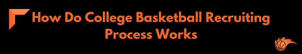 How Do College Basketball Recruiting Process Works