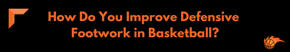 How Do You Improve Defensive Footwork in Basketball
