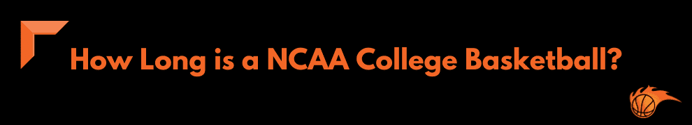 How Long is a NCAA College Basketball