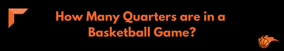 How Many Quarters are in a Basketball Game