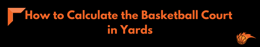 How to Calculate the Basketball Court in Yards