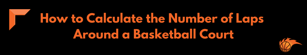 How to Calculate the Number of Laps Around a Basketball Court