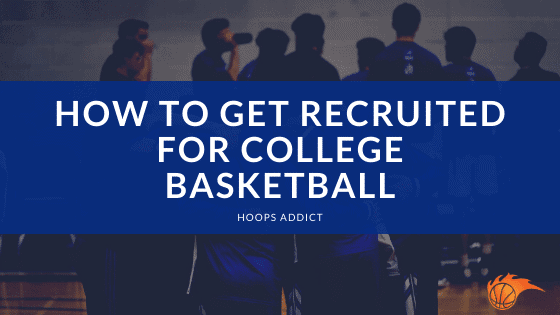 How to Get Recruited for College Basketball