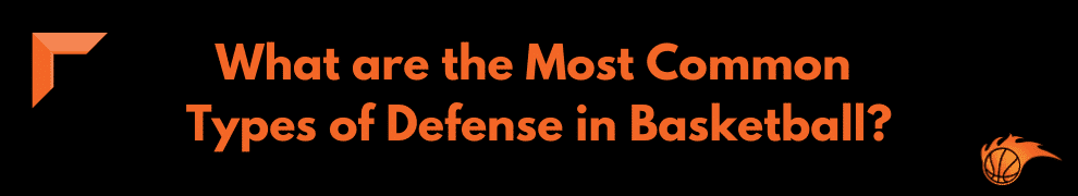 What are the Most Common Types of Defense in Basketball