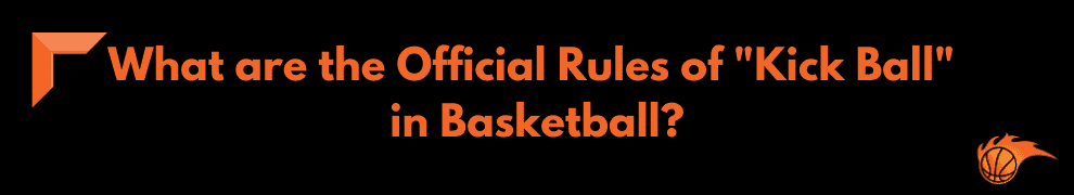 What are the Official Rules of Kick Ball in Basketball