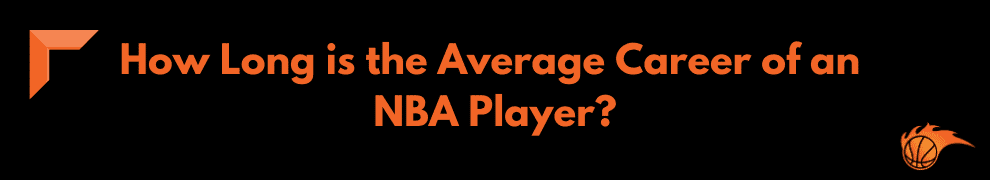 How Long is the Average Career of an NBA Player