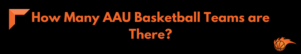 How Many AAU Basketball Teams are There